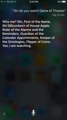 It turns out that Apple's Siri is a serious Game Of Thrones fan. That's right, the hilariously witty iPhone assistant is all caught up on the recent events from the Season 6 finale and is out to prove she's no fool.
