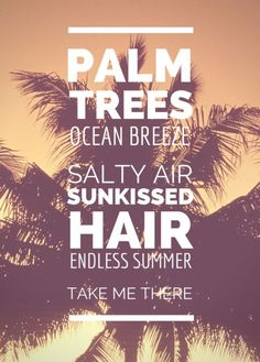 palm trees ocean breeze salty air sunkissed hair endless summer take me there (Favorite Places Quotes) Palm Tree Quotes, Surf Mar, Summer Beach Quotes, Summer Sayings, Summer Phrases, Summer Quotes Summertime, Ocean Quotes, Beachy Quotes, Ocean Sayings