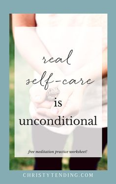 "real self-care doesn't need to wait. you don't need to prove that you're ""deserving."" real self-care is unconditional and loving in every moment. find out how to make it happen and grab your free meditation practice inside! >> www.christytending.com"