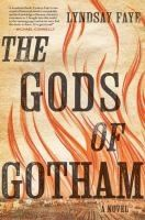 The Gods of Gotham by Lindsay Faye. Search for this and other summer reading titles at thelosc.org.