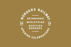 Branding for Borders Railway Opening Celebration by Glasgow based graphic design studio KVGD Typo Logo, Logo Branding, Branding Design, Logo Design, Typography, Circle Symbol, Circular Logo, Hipster Design, Seal Design