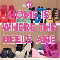 Home is where the heels are!