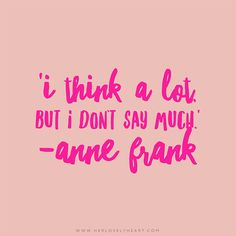 'I think a lot, but I don't say much.' Click through for more quotes, and find us on Instagram at #hlhinstaquotes
