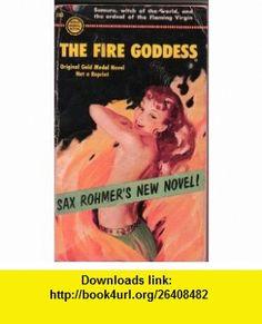 THE FIRE GODDESS Sax Rohmer ,   ,  , ASIN: B000CQ2TJM , tutorials , pdf , ebook , torrent , downloads , rapidshare , filesonic , hotfile , megaupload , fileserve