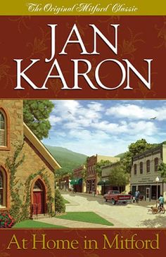 At Home in Mitford (Mitford Years, #1) by Jan Karon    It's easy to feel at home in Mitford. In these high, green hills, the air is pure, the village is charming, and the people are generally lovable. Yet,