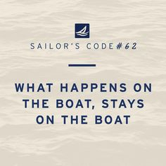Sailor's Code What happens on the boat, stays on the boat. Yeah, most conversations with my teammates are. Boating Quotes, Sailing Quotes, Meaningful Quotes, Inspirational Quotes, Nautical Quotes, Nautical Theme, Sea Quotes, Yacht Builders, Summer Quotes