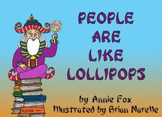 People Are Like Lollipops by Annie Fox, http://www.amazon.com/dp/B00B2Q4J8U/ref=cm_sw_r_pi_dp_n30Zrb1SWVEZ3