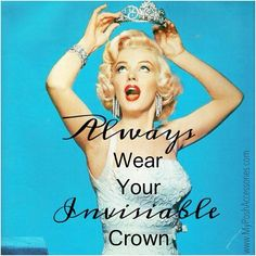 Always wear your invisible crown. (spelling mistake..)