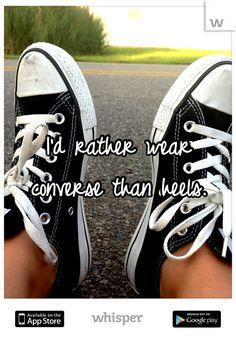 I'd rather wear converse than heels.
