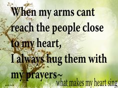 For all those that I love but I am unable to see or speak to. You are always in my prayers.