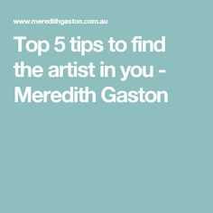 Top 5 tips to find the artist in you - Meredith Gaston Gaston, Self Improvement, Tips, Artist, Inspiration, Biblical Inspiration, Artists, Inspirational, Inhalation