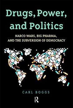 Drugs, Power, and Politics: Narco Wars, Big Pharma, and the Subversion of Democracy - http://holesinthefoam.us/drugs-power-and-politics-narco-wars-big-pharma-and-the-subversion-of-democracy/