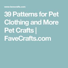 39 Patterns for Pet Clothing and More Pet Crafts | FaveCrafts.com