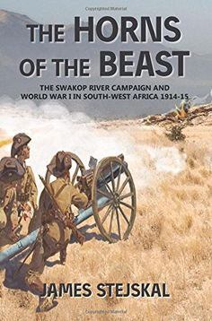 The Horns of the Beast: The Swakop River Campaign and World War I in South-West Africa History Books, World History, Union Of South Africa, History Magazine, History Online, West Africa, History Facts, World War I, Military History