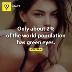 2% of the world have green eyes (Me!)