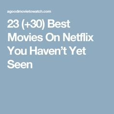 23 (+30) Best Movies On Netflix You Haven't Yet Seen