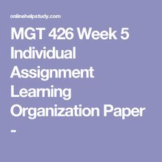 MGT 426 Week 5 Individual Assignment Learning Organization Paper -