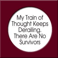 Train of thought Train Of Thought, Lol, Thoughts, Funny, Quotes, Quotations, Ha Ha, Hilarious, Quote