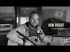 """""""How Bright"""" by Tyler Stenson [LIVE] - YouTube"""