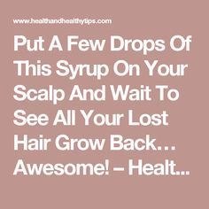 Put A Few Drops Of This Syrup On Your Scalp And Wait To See All Your Lost Hair Grow Back… Awesome! – Health and Healthy Tips