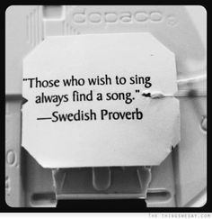 Those who wish to sing always find a song