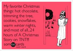 My favorite Christmas things: hot chocolate, trimming the tree, cookies, snowflakes, warm winter nights, and most of all...24 hours of A Christmas Story on TNT!!!