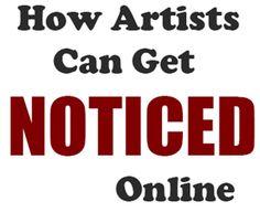 artists-get-noticed-online http://www.artpromotivate.com/2014/01/how-artists-get-noticed-internet.html