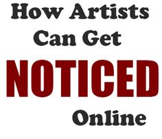 artists-get-noticed-online http://www.artpromotivate.com/2014/01/how-artists-get-noticed-internet.html