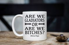 Are We Gladiators or are we Bitches? | Scandal Mug | Funny Gift | Message Mugs | 11 oz. by LJDesignsMN on Etsy https://www.etsy.com/listing/253363666/are-we-gladiators-or-are-we-bitches