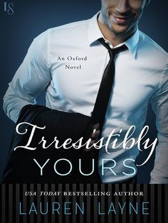Irresistibly Yours | Lauren Layne | Oxford #1 | Oct 6 | https://www.goodreads.com/book/show/23395414-irresistibly-yours | #romance