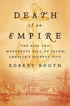 I read this book last summer while on vacation. Robert Booth lives in Marblehead and has close enough ties to the area to write this non-fiction account of the fall of the shipping industry in Salem with a gentler hand than a more detached writer might do. Excellent Read.