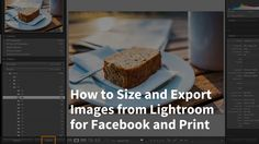 How to Size and Export Images from Lightroom for Facebook and Print - And how to create export presets
