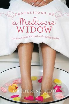 Confessions of a Mediocre Widow: Or, How I Lost My Husband and My Sanity by Catherine Tidd,http://www.amazon.com/dp/1402285221/ref=cm_sw_r_pi_dp_hwELsb05K58N910P