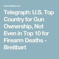 Telegraph: U.S. Top Country for Gun Ownership, Not Even in Top 10 for Firearm Deaths - Breitbart
