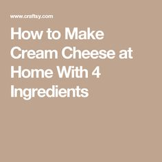 How to Make Cream Cheese at Home With 4 Ingredients