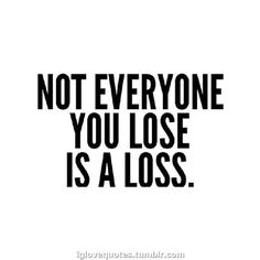 quotes. wisdom.  advice.  life lessons.sometimes a lost relationship is best.......
