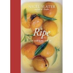 Ripe: A Cook in the Orchard by Nigel Slater
