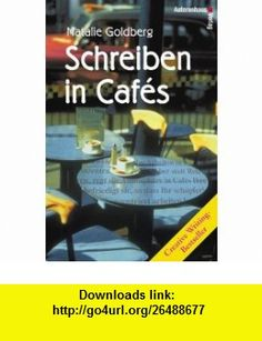 Schreiben in Cafes. (9783932909658) Natalie Goldberg , ISBN-10: 3932909658  , ISBN-13: 978-3932909658 ,  , tutorials , pdf , ebook , torrent , downloads , rapidshare , filesonic , hotfile , megaupload , fileserve