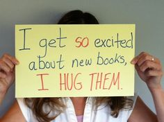 """I get so excited about new books, I HUG THEM."" Glad it's not just me..."