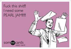I need some PEARL JAM!!!!!