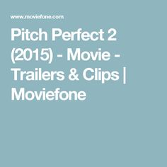 Pitch Perfect 2 (2015) - Movie - Trailers & Clips | Moviefone
