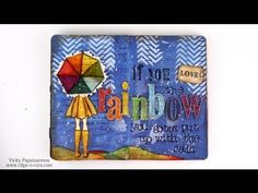 If You Love the Rainbows.....art journal page by Vicky.  Great video tutorial.