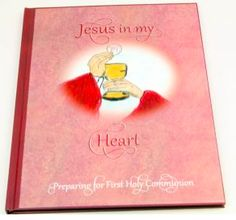 Jesus in My Heart: Preparing for First Holy Communion  with Your Child Catholic