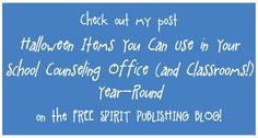 School Counselor Blog: New Free Spirit Publishing Blog Post: Halloween Items You Can use in Your School Counseling Office (and Classrooms!) Year-Round