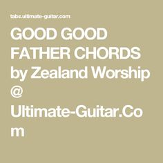 GOOD GOOD FATHER CHORDS by Zealand Worship @ Ultimate-Guitar.Com