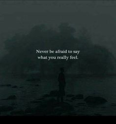 Quotes : Never be afraid to say what you really feel. Positive Quotes : Never be afraid to say what you really feel.Positive Quotes : Never be afraid to say what you really feel. Strong Quotes, True Quotes, Positive Quotes, Best Quotes, Motivational Quotes, Inspirational Quotes, Qoutes, Reality Quotes, Mood Quotes