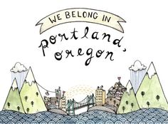 We Belong in Portland Print 5x7 $13.15 special request for an 8.5x11 or 11x17 Mug $19