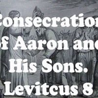 Consecration Of Aaron And His Sons. Leviticus 8 by Looking for that blessed hope, on SoundCloud