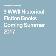 9 WWII Historical Fiction Books Coming Summer 2017