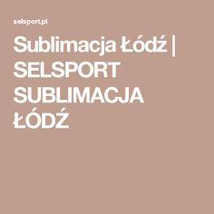 Sublimacja Łódź | SELSPORT SUBLIMACJA ŁÓDŹ